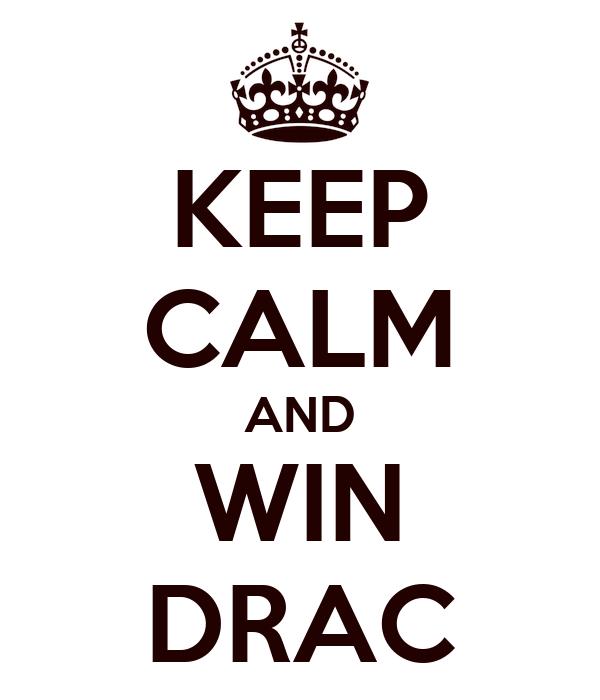 KEEP CALM AND WIN DRAC