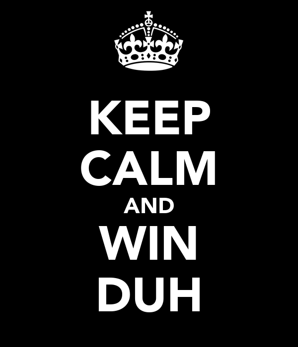 KEEP CALM AND WIN DUH