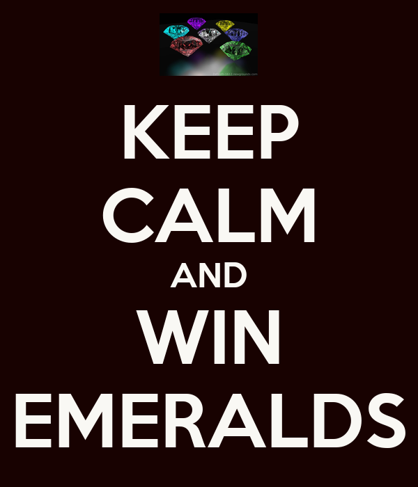 KEEP CALM AND WIN EMERALDS