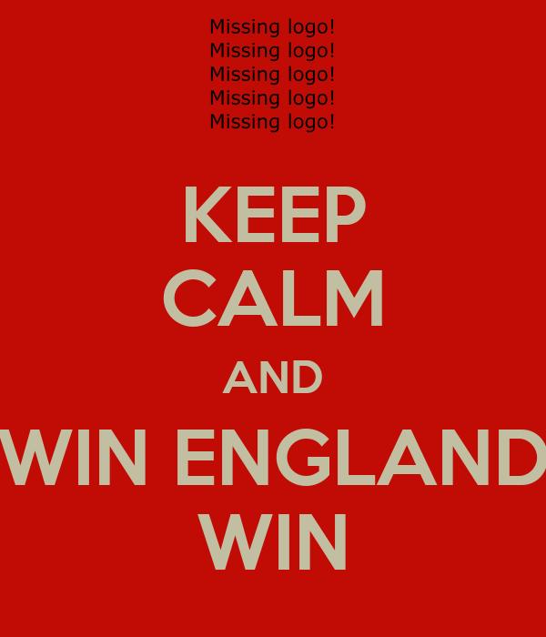 KEEP CALM AND WIN ENGLAND WIN