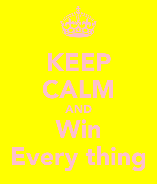 KEEP CALM AND Win Every thing