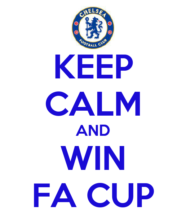 KEEP CALM AND WIN FA CUP