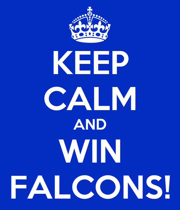 KEEP CALM AND WIN FALCONS!