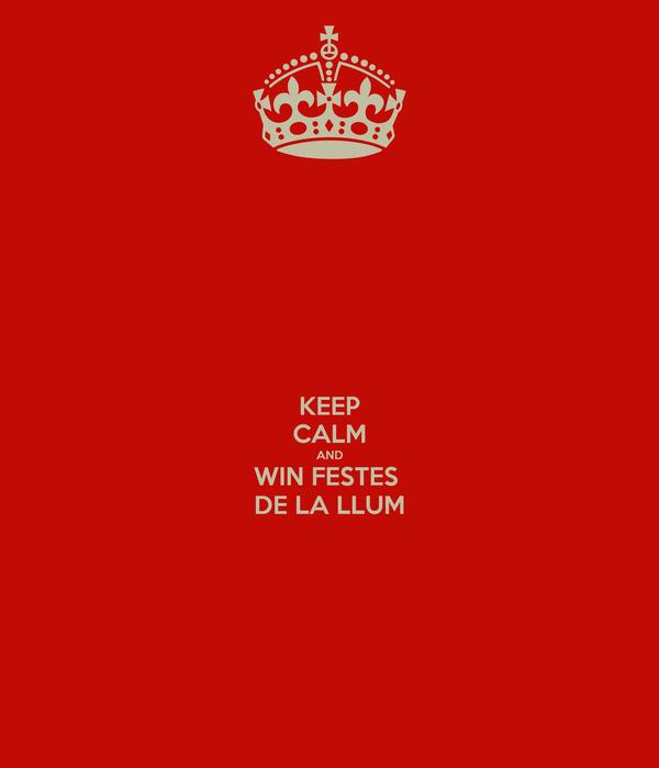 KEEP CALM AND WIN FESTES  DE LA LLUM