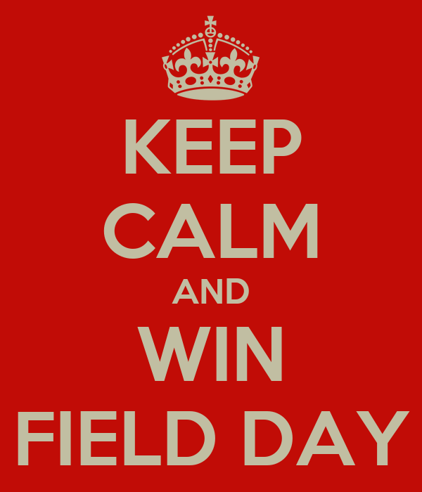 KEEP CALM AND WIN FIELD DAY