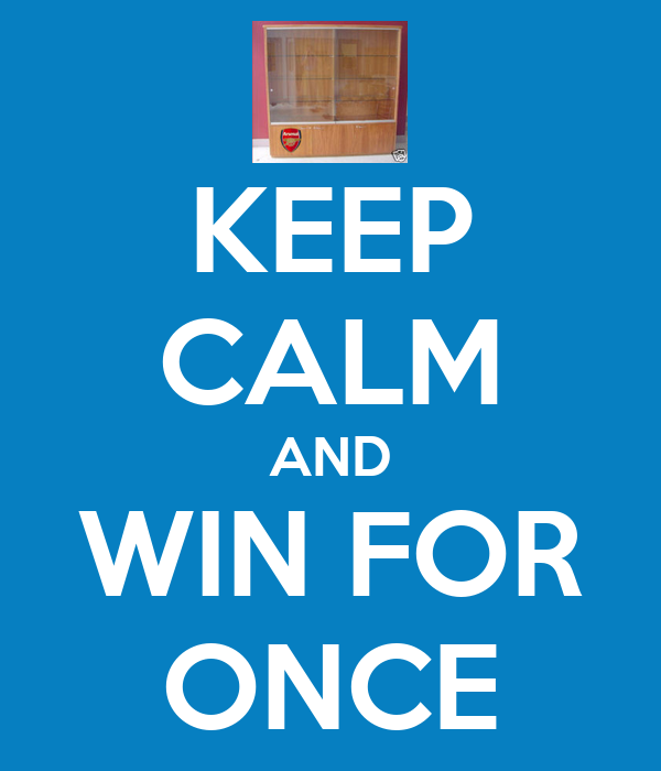 KEEP CALM AND WIN FOR ONCE