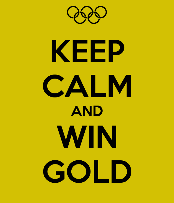 KEEP CALM AND WIN GOLD