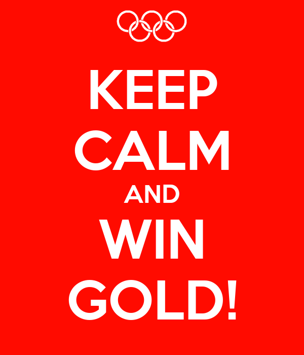 KEEP CALM AND WIN GOLD!