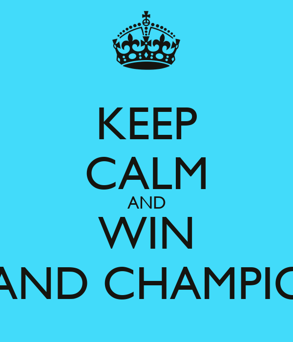 KEEP CALM AND WIN GRAND CHAMPIONS