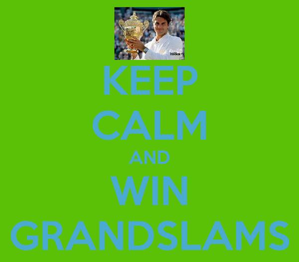 KEEP CALM AND WIN GRANDSLAMS