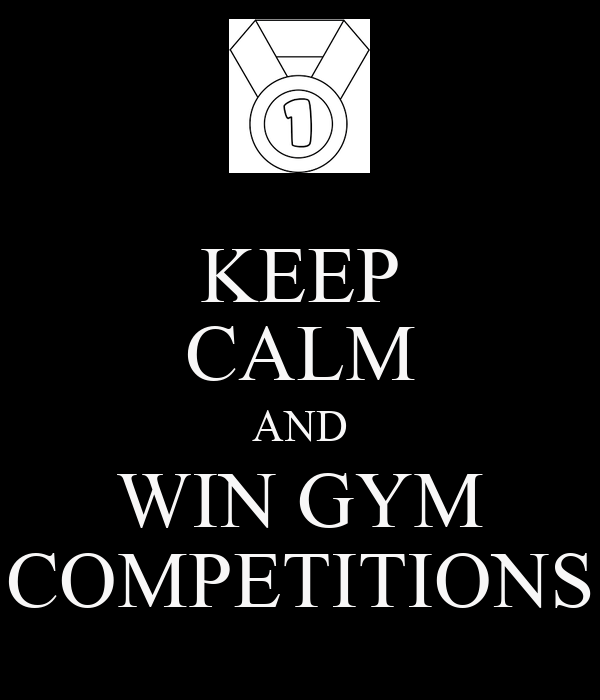 KEEP CALM AND WIN GYM COMPETITIONS