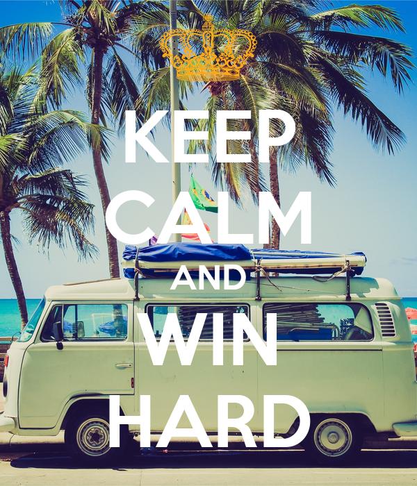 KEEP CALM AND WIN HARD