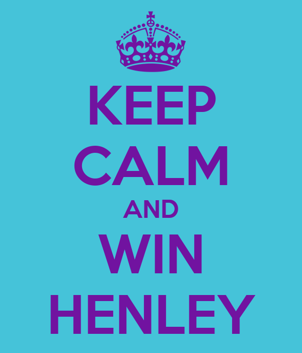 KEEP CALM AND WIN HENLEY