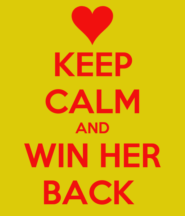 KEEP CALM AND WIN HER BACK
