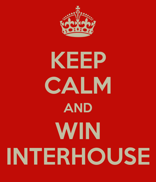 KEEP CALM AND WIN INTERHOUSE