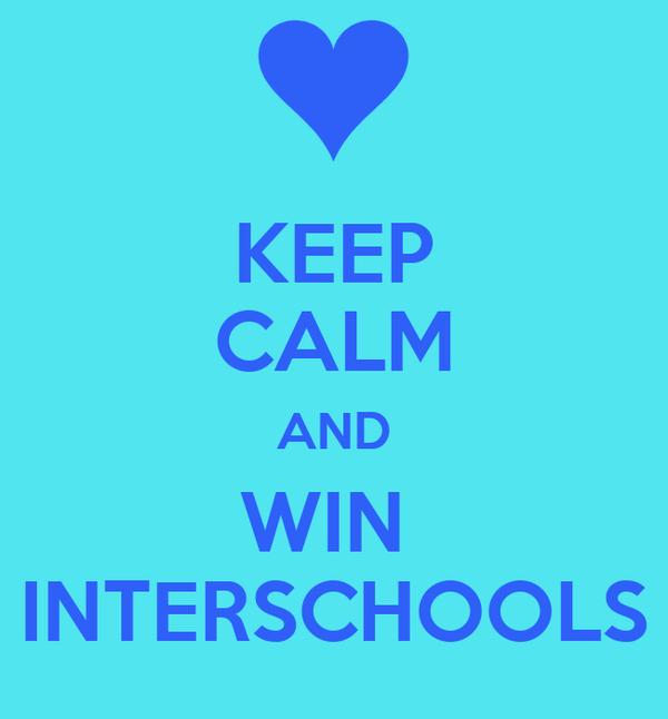 KEEP CALM AND WIN  INTERSCHOOLS