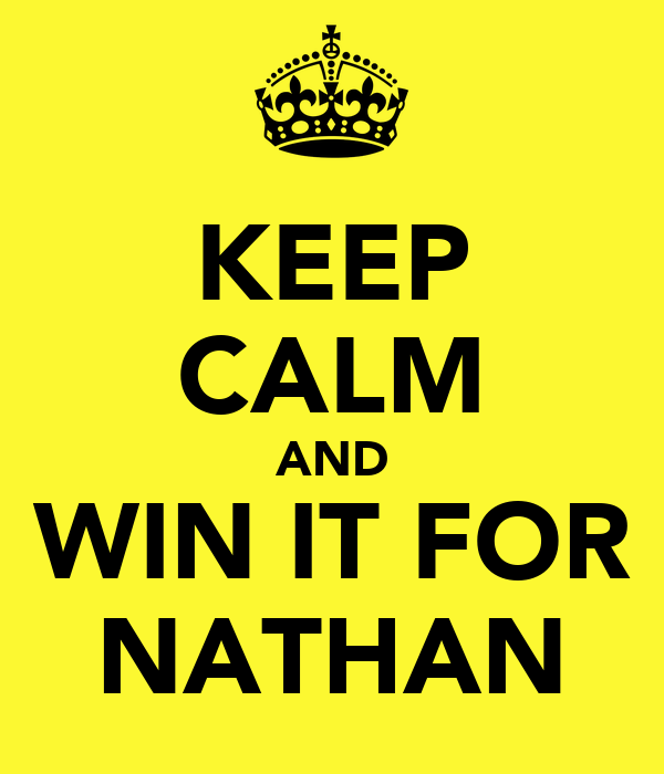 KEEP CALM AND WIN IT FOR NATHAN