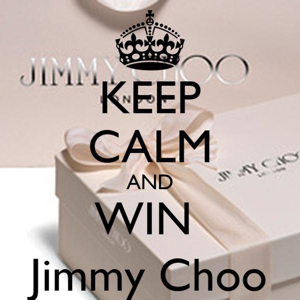 KEEP CALM AND WIN  Jimmy Choo