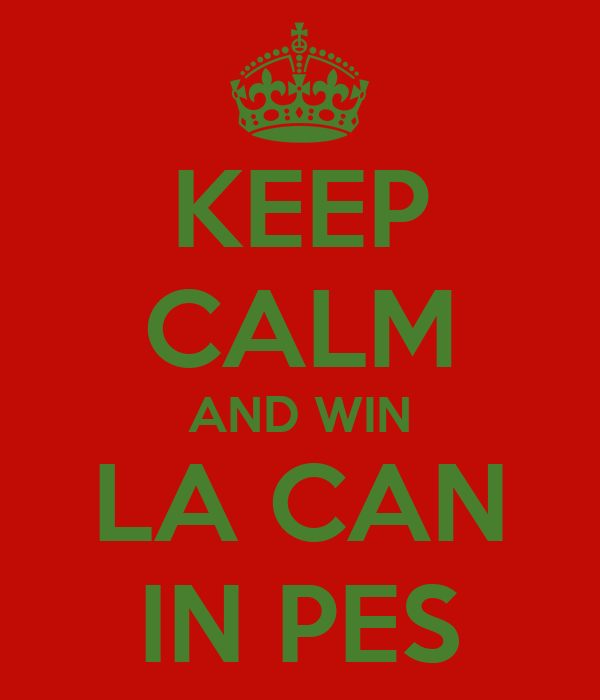 KEEP CALM AND WIN LA CAN IN PES