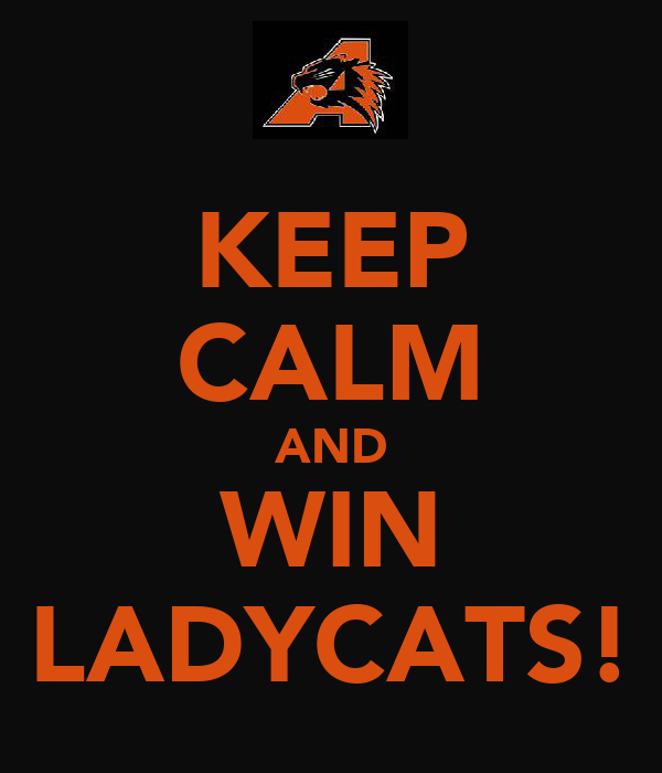 KEEP CALM AND WIN LADYCATS!