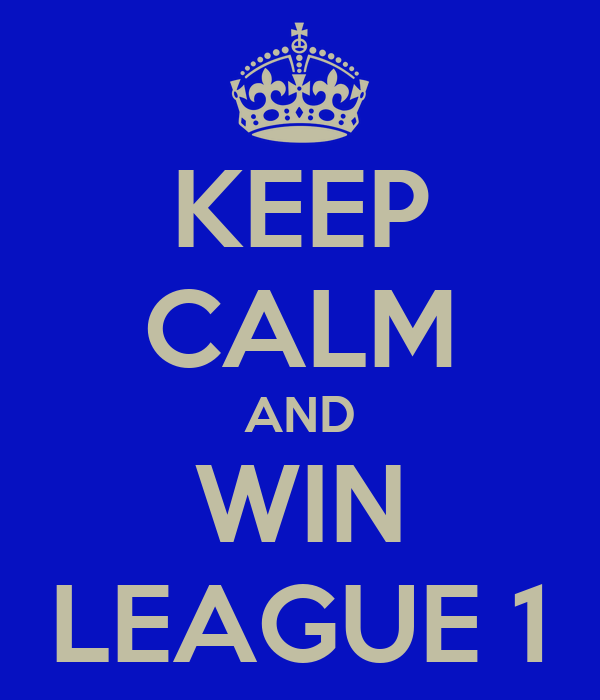 KEEP CALM AND WIN LEAGUE 1