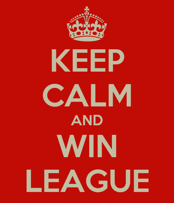 KEEP CALM AND WIN LEAGUE