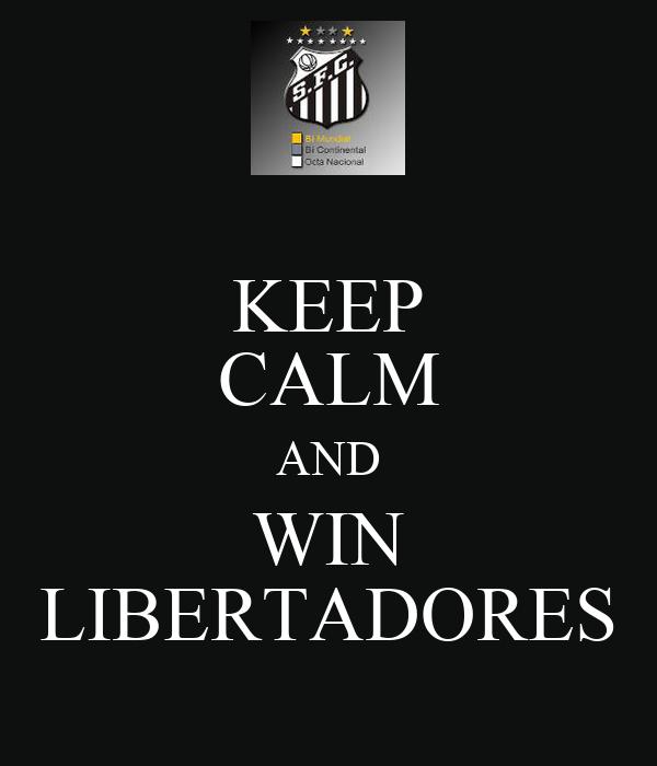 KEEP CALM AND WIN LIBERTADORES