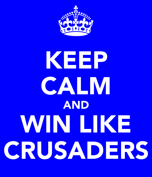 KEEP CALM AND WIN LIKE CRUSADERS