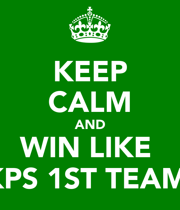 KEEP CALM AND WIN LIKE  KPS 1ST TEAM