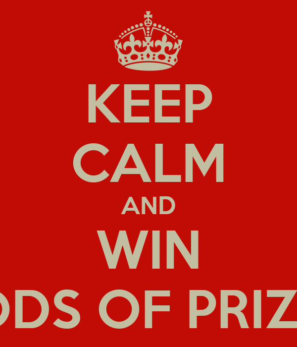 KEEP CALM AND WIN LODS OF PRIZES