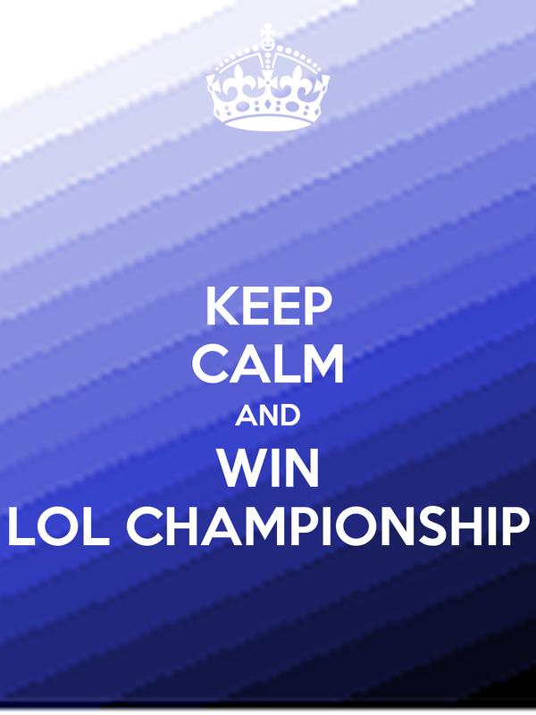 KEEP CALM AND WIN LOL CHAMPIONSHIP