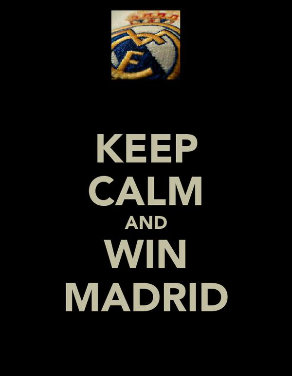 KEEP CALM AND WIN MADRID