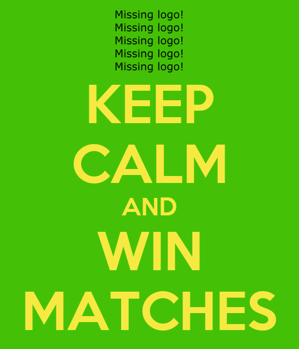 KEEP CALM AND WIN MATCHES