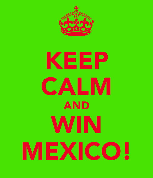 KEEP CALM AND WIN MEXICO!