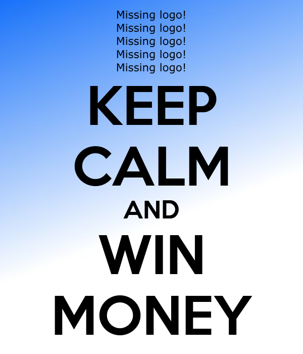 KEEP CALM AND WIN MONEY
