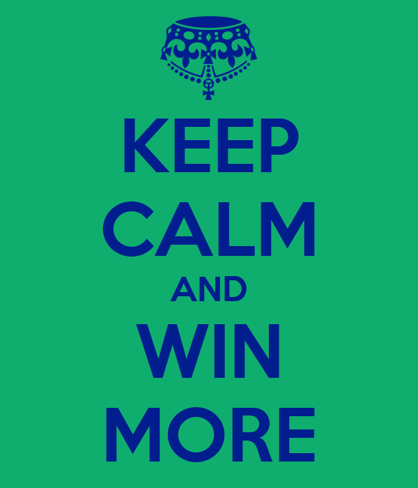 KEEP CALM AND WIN MORE