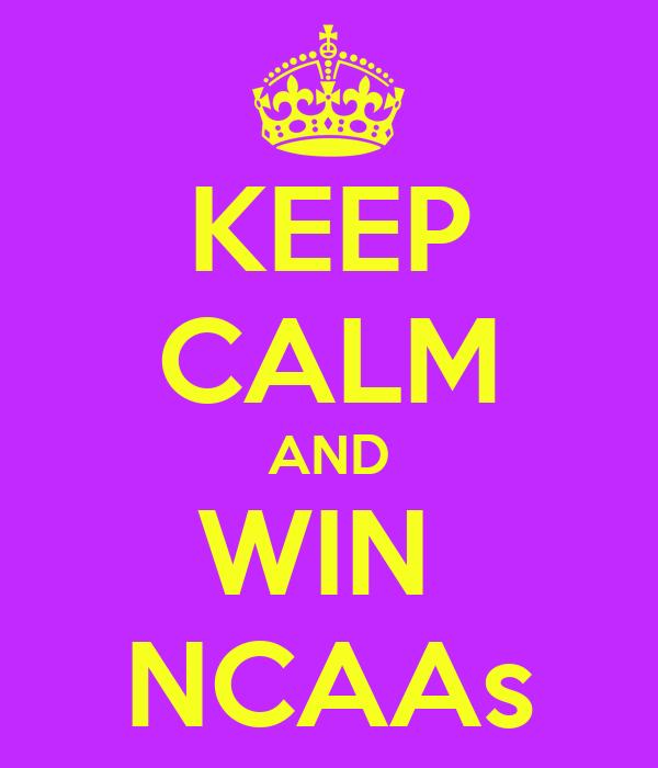 KEEP CALM AND WIN  NCAAs