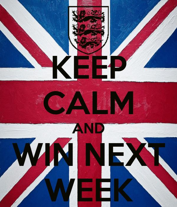 KEEP CALM AND WIN NEXT WEEK