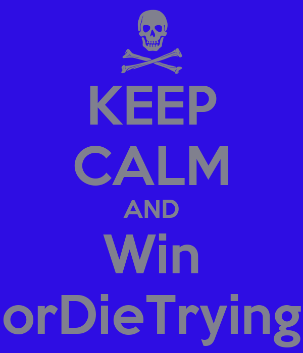 KEEP CALM AND Win orDieTrying
