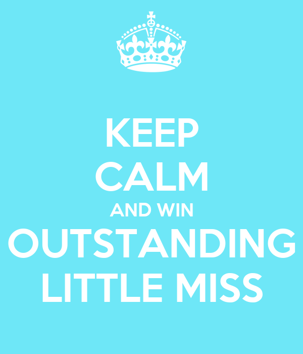 KEEP CALM AND WIN OUTSTANDING LITTLE MISS
