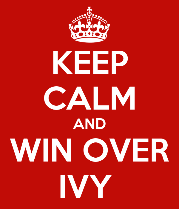 KEEP CALM AND WIN OVER IVY