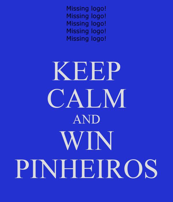 KEEP CALM AND WIN PINHEIROS