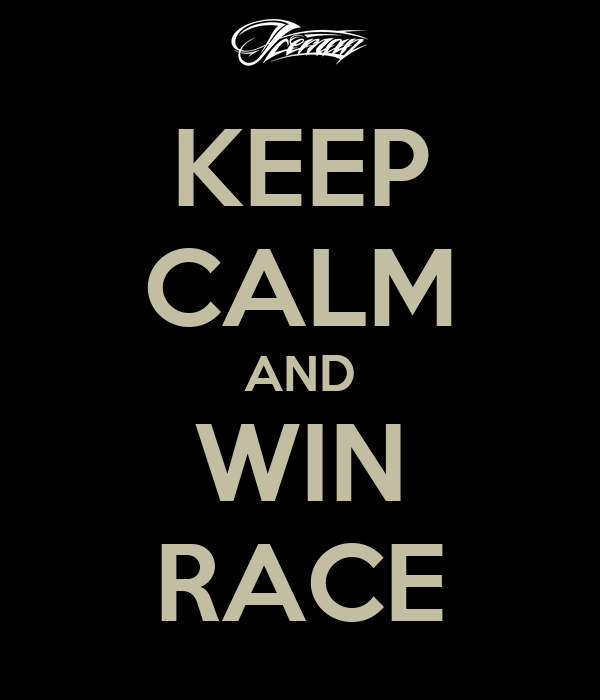 KEEP CALM AND WIN RACE