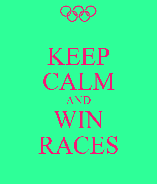 KEEP CALM AND WIN RACES