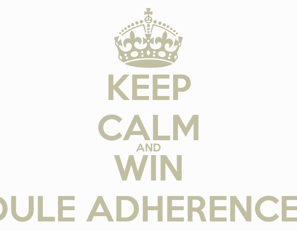 KEEP CALM AND WIN SCHEDULE ADHERENCE RACE