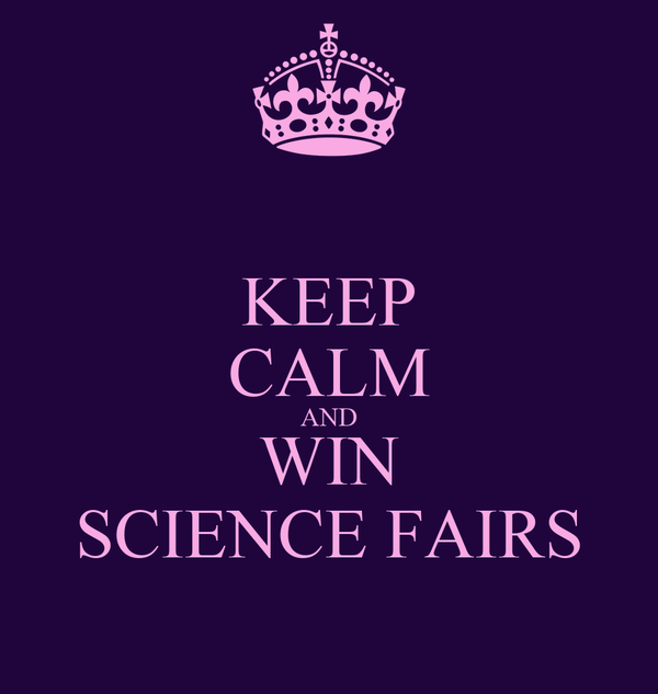 KEEP CALM AND WIN SCIENCE FAIRS