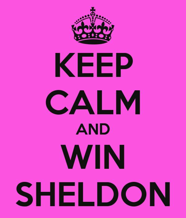 KEEP CALM AND WIN SHELDON