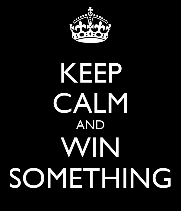 KEEP CALM AND WIN SOMETHING