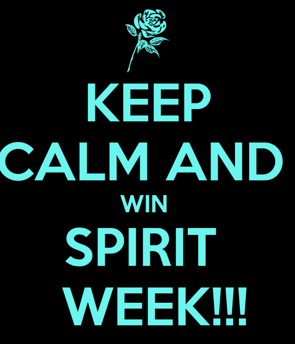 KEEP CALM AND  WIN  SPIRIT   WEEK!!!