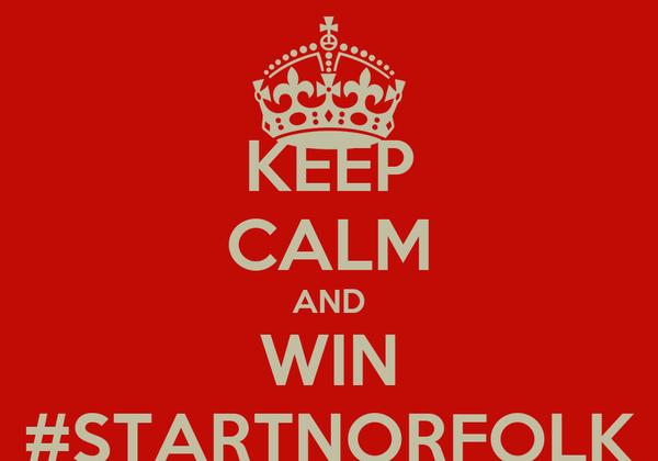 KEEP CALM AND WIN #STARTNORFOLK